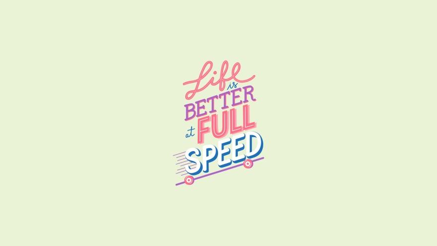 life is better at full speed minimal simple minimalist desktop wallpaper
