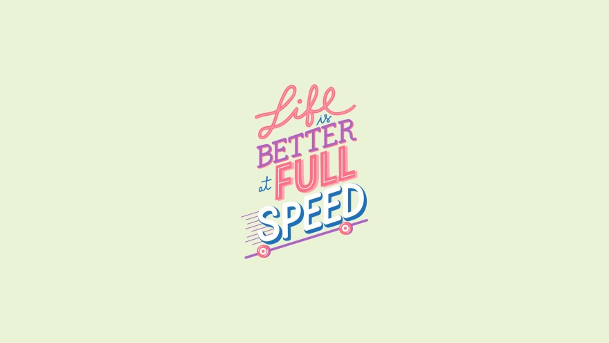 life is better at full speed minimal simple minimalist desktop wallpaper